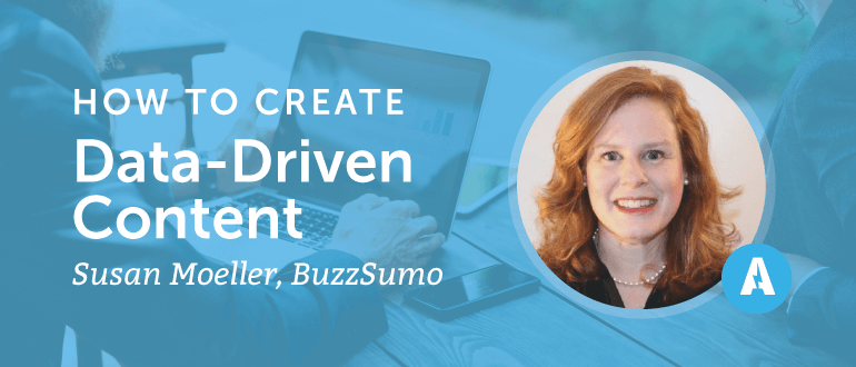 How to Create Data-Driven Content With Susan Moeller from BuzzSumo