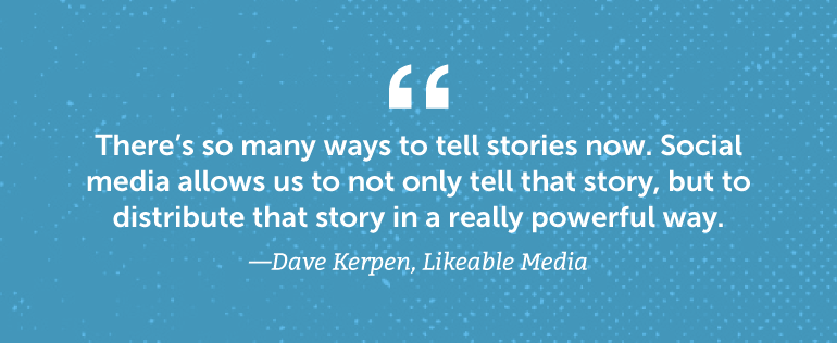 There's so many ways to tell stories now.
