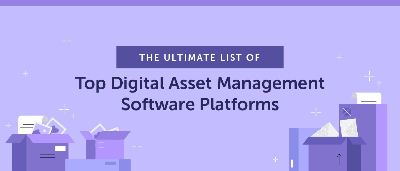 The Ultimate List of Top Digital Asset Management Software Platforms