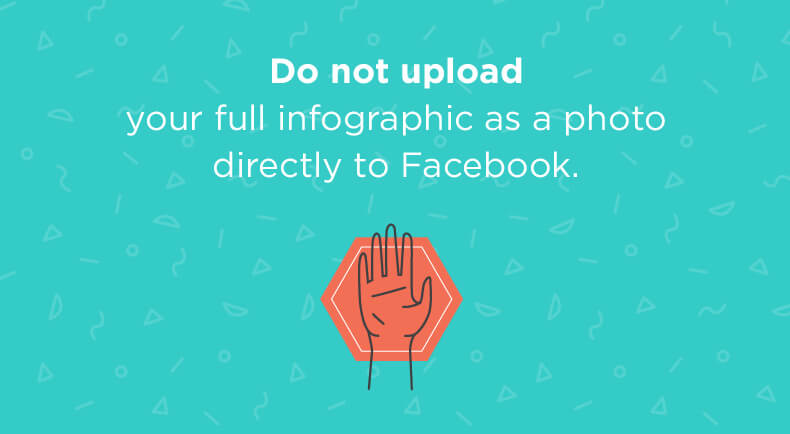 Do not upload your full infographic as a photo directly to Facebook
