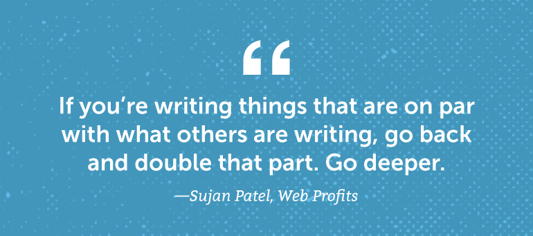 If you're writing things on par with what others are writing, go back and double that part.