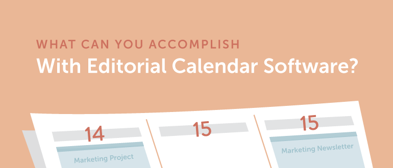 What Can You Accomplish With Editorial Calendar Software?