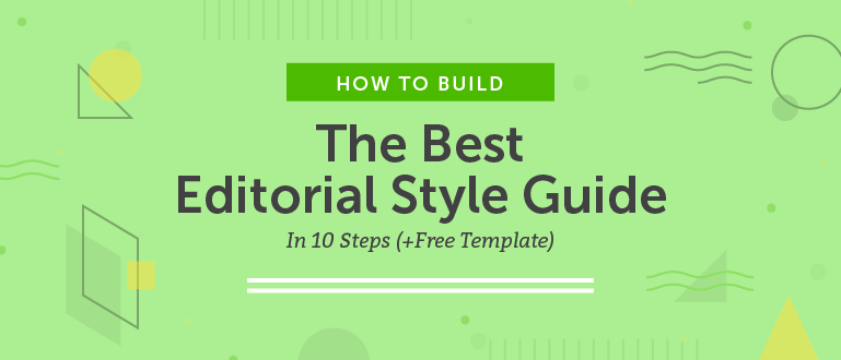 How to Build the Best Editorial Style Guide in 10 Steps (Template)