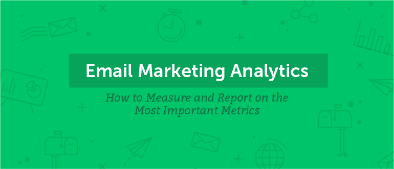 Email Marketing Analytics: How to Measure and Report on the Most Important Metrics