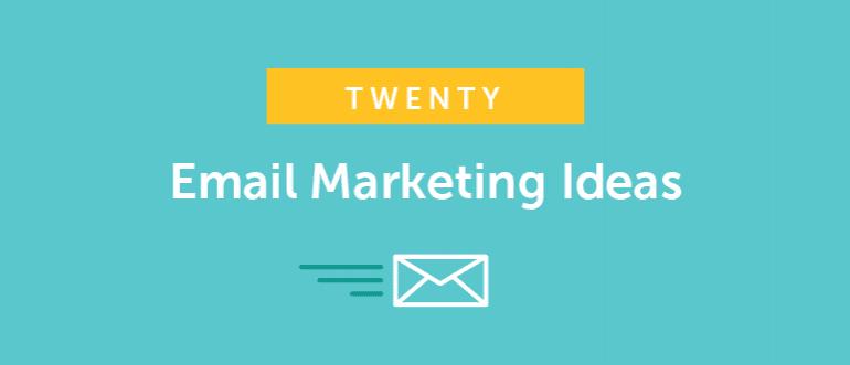 20 Email Marketing Ideas