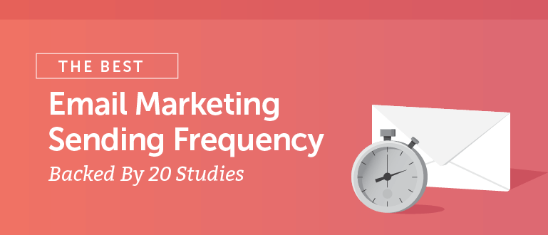 The Best Email Marketing Sending Frequency Backed By 20 Studies