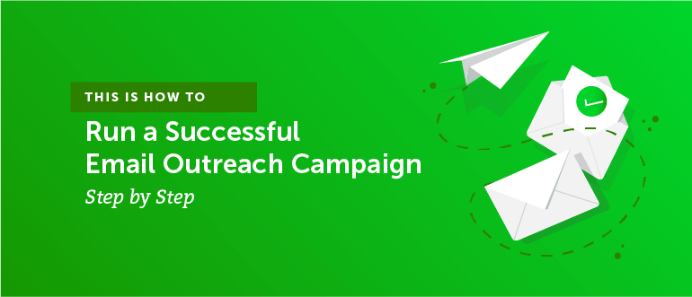 How to Run a Successful Email Outreach Campaign (Step By Step)