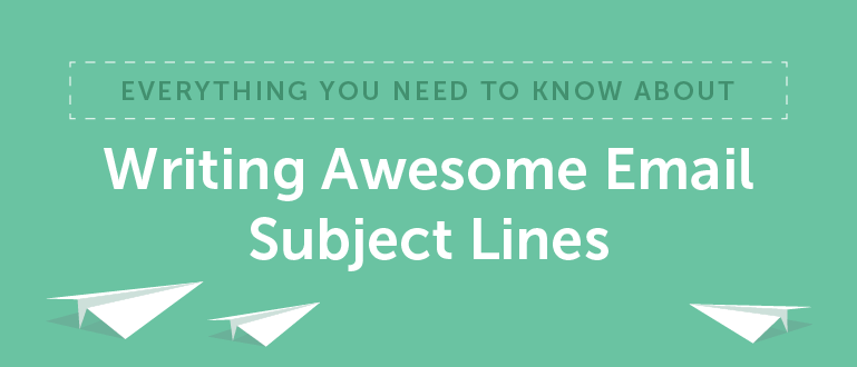 Everything You Need to Know About Writing Awesome Email Subject Lines