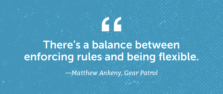 There's a balance between enforcing rules and being flexible.