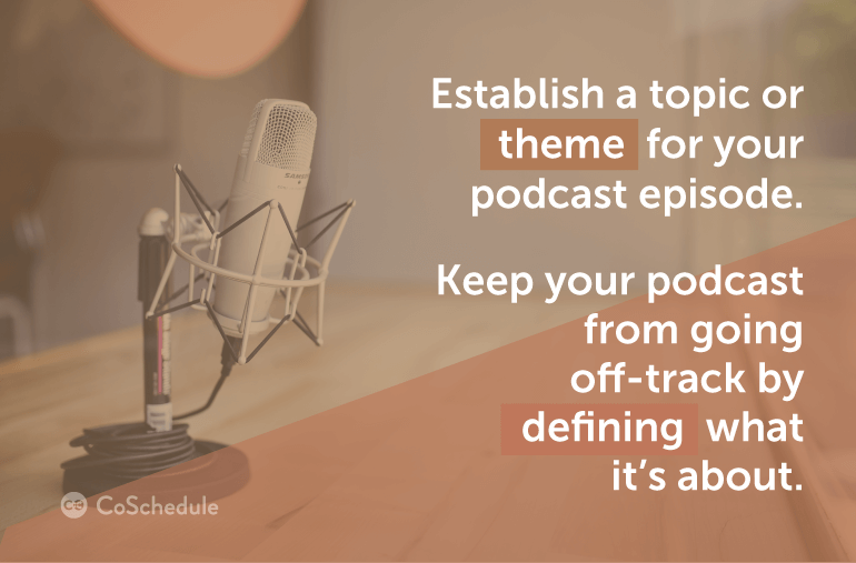 Establish a topic or theme for your podcast episode.
