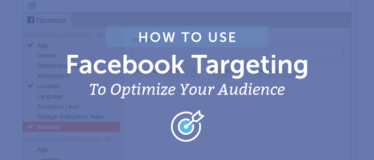 How to Use Facebook Targeting to Optimize Your Audience