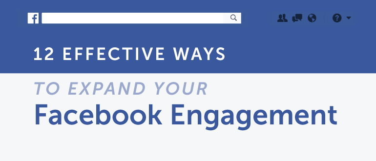 12 Effective Ways To Expand Your Facebook Engagement