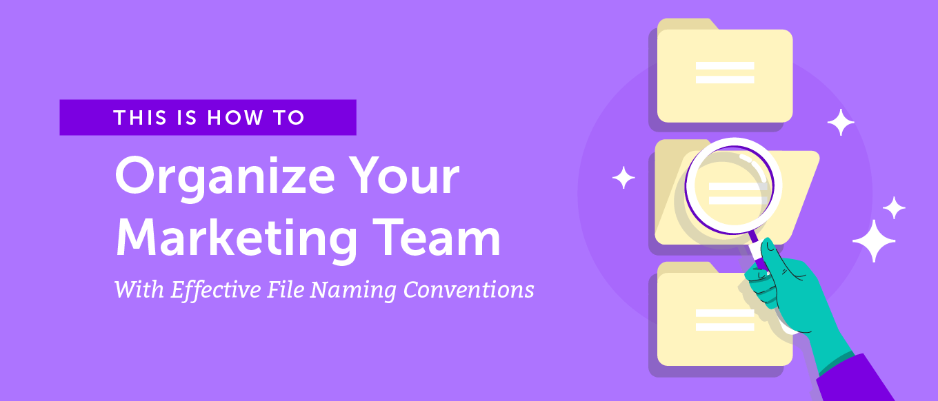 How to Organize Marketing Teams With Effective File Naming