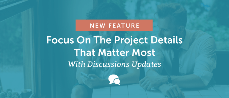 New Feature: Focus on the Project Details That Matter Most With Discussion Updates