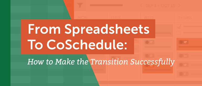 From Spreadsheets to CoSchedule: How to Make the Transition Successfully