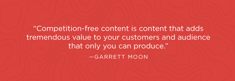 Competition-free content is content that adds tremendous value ...