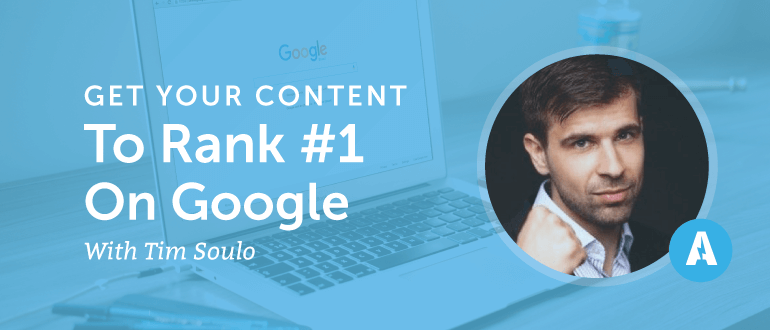 Get Your Content to Rank #1 on Google With Tim Soulo