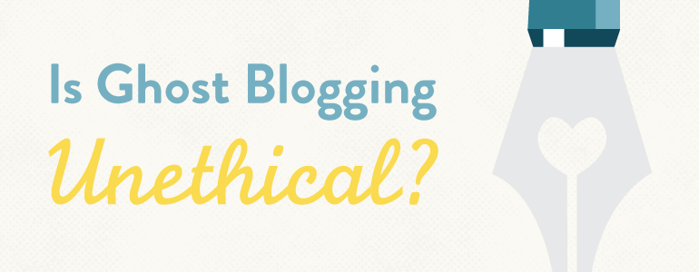 Is Ghost Blogging Unethical?
