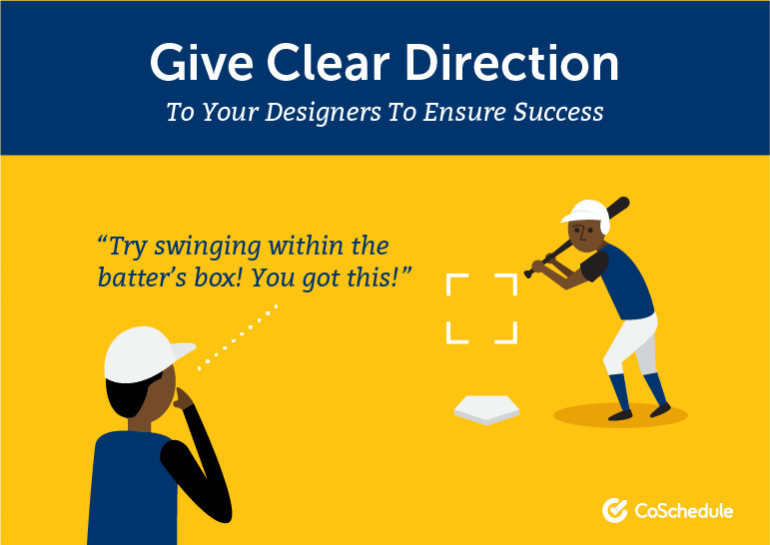Give clear direction to your designers to ensure success.