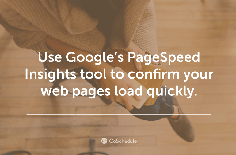 Use Google's PageSpeed Insights Tool to confirm your pages load quickly.