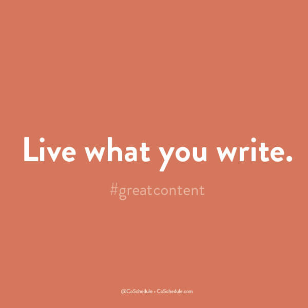 Great content - live what you write