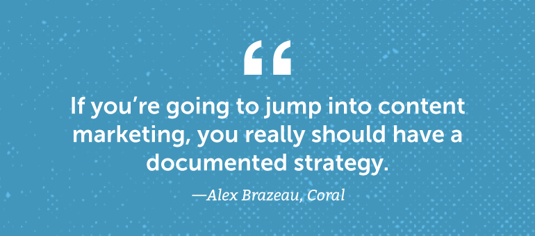 If you're going to jump into content marketing, you should have a documented strategy.