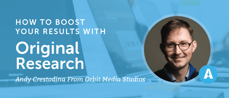 How to Boost Your Results with Original Research with Andy Crestodina from Orbit Media Studios