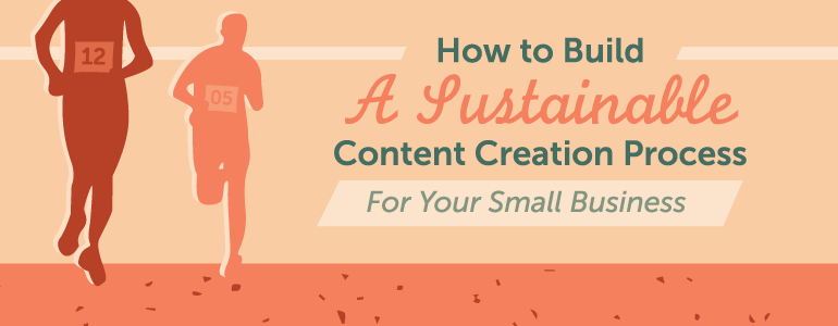 How To Plan A Content Creation Process Your Small Business Can Actually Achieve