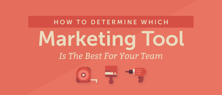 How to Determine Which Marketing Tool is the Best For Your Team