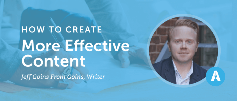 How to Create More Effective Content with Jeff Goins