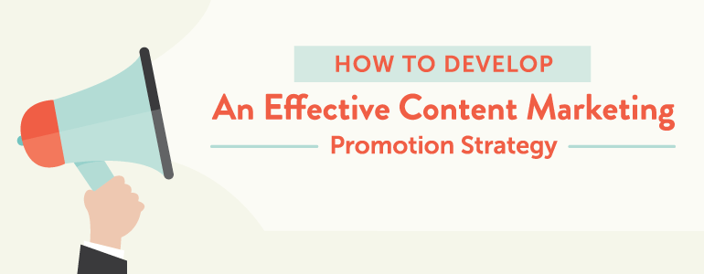How To Develop An Effective Content Marketing Promotion Strategy
