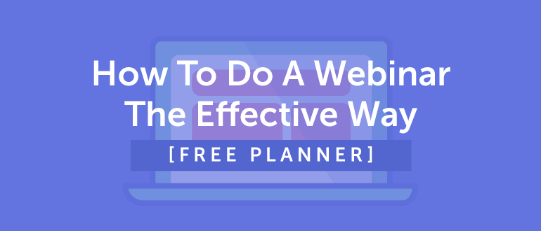 How to Do a Webinar the Effective Way [Free Planner]