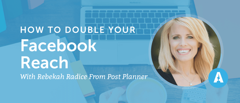 How to Double Your Facebook Reach with Rebekah Radice from Post Planner
