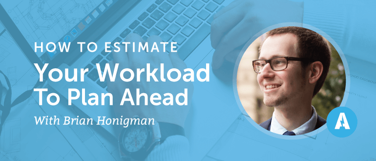 How to Estimate Your Workload to Plan Ahead With Brian Honigman