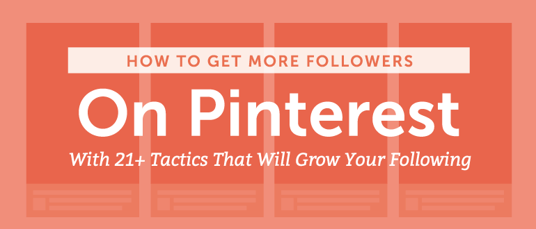How To Get More Followers On Pinterest With 21+ Tactics