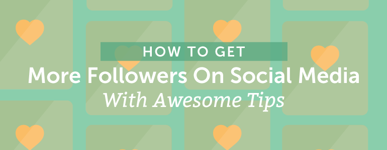 How To Get More Followers On Social Media With Awesome Tips