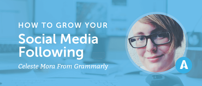 How to Grow Your Social Media Following With Celeste Mora from Grammarly