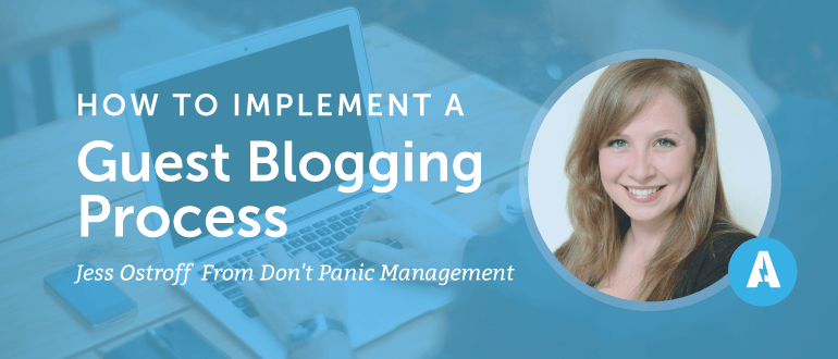 How to Implement a Guest Blogging Process with Jess Ostroff from Don't Panic Management