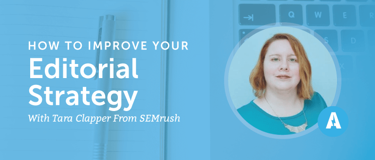 How to Improve Your Editorial Strategy with Tara Clapper from SEMrush