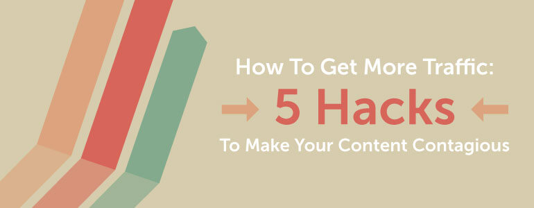 How To Increase Blog Traffic: 5 Ways To Make Contagious Content