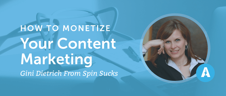 How to Monetize Your Content Marketing with Gini Dietrich