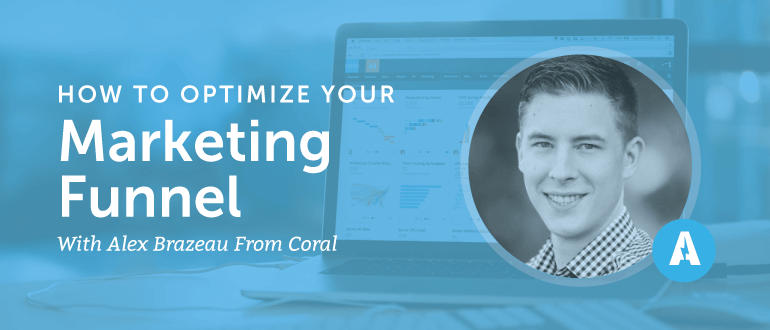How to Optimize Your Marketing Funnel with Alex Brazeau from Coral