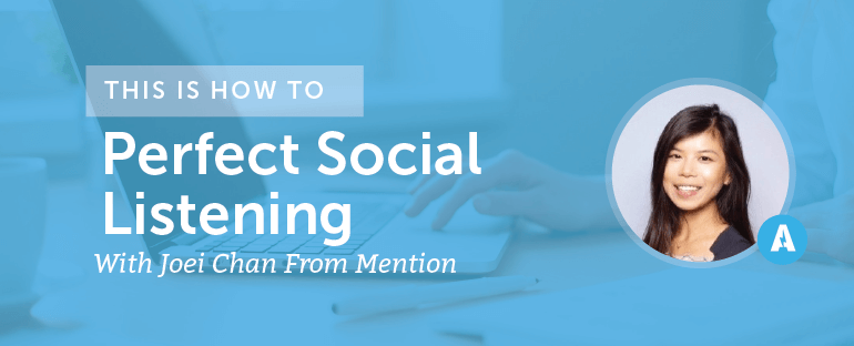 How to Perfect Social Listening With Joei Chan From Mention
