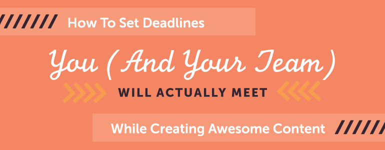 How To Set Deadlines And Processes To Make You (And Your Team) More Efficient