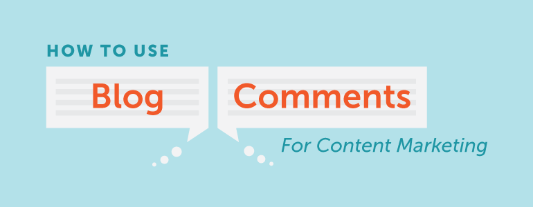 how to use blog comments for content marketing