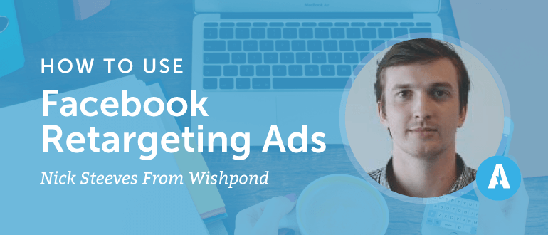 How to Use Facebook Retargeting Ads With Nick Steeves from Wishpond