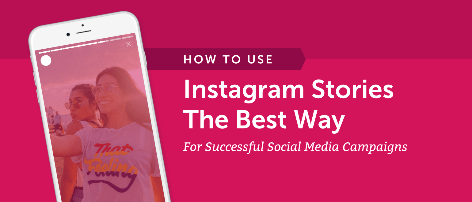 How to Use Instagram Stories the Best Way For Successful Social Media Campaigns