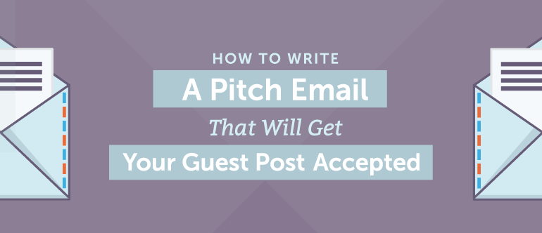 How To Write A Pitch Email That Will Get Your Guest Posts Accepted