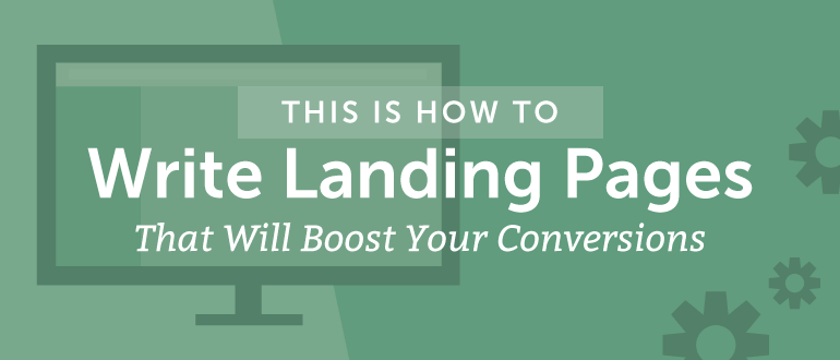 This Is How To Write Landing Pages That Will Boost Your Conversions