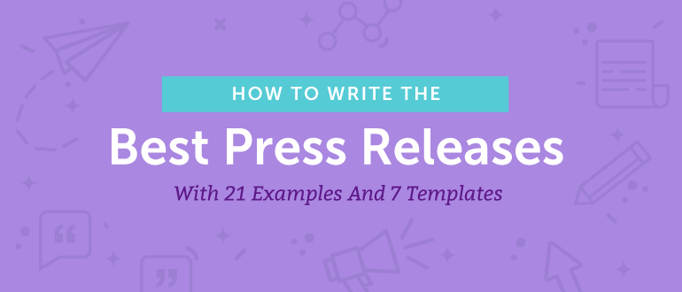 How to Write the Best Press Releases With 21 Examples and 7 Templates